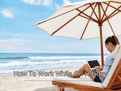 How To Work While On Holiday