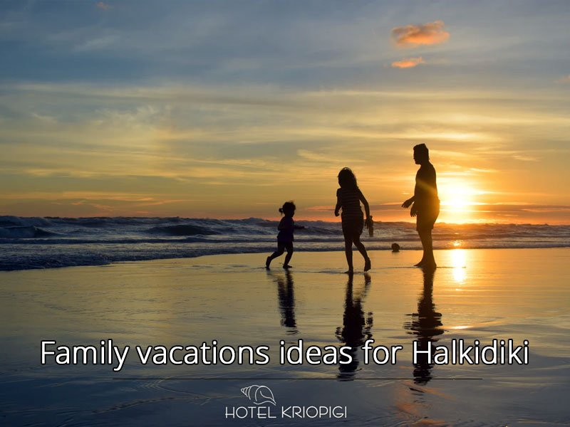 Family vacations ideas for Halkidiki